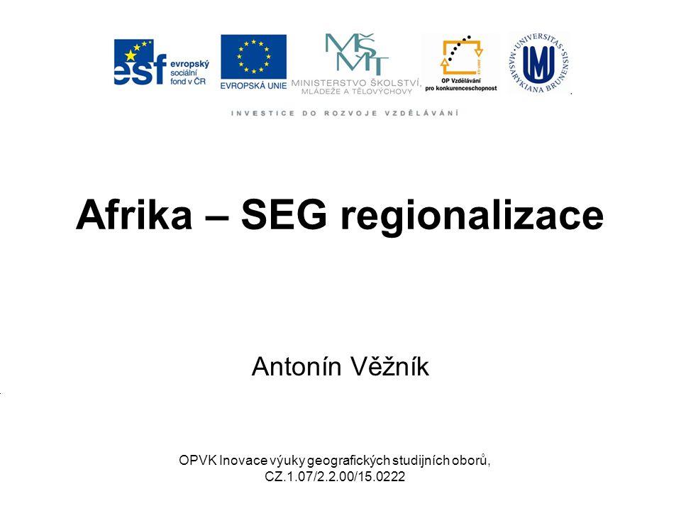 Socioekonomickogeografická regionalizace Poměrně obtížná 3 makroregiony: a)Jižní a východní Afrika b)Střední a západní Afrika c)Severní Afrika (+ přesah do Z Asie) (podle: http://www.szs-pi.cz/downloads/Studenti/zem%C4%9Bpis%20- %201.B/mapy/Afrika/slep%C3%A1%20mapa%20Afriky%20-%20regiony.JPG)http://www.szs-pi.cz/downloads/Studenti/zem%C4%9Bpis%20- %201.B/mapy/Afrika/slep%C3%A1%20mapa%20Afriky%20-%20regiony.JPG OPVK Inovace výuky geografických studijních oborů, CZ.1.07/2.2.00/15.0222
