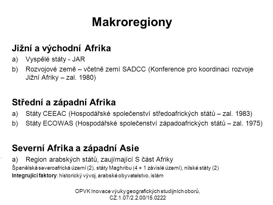 Makroregiony Jižní a východní Afrika a)Vyspělé státy - JAR b)Rozvojové země – včetně zemí SADCC (Konference pro koordinaci rozvoje Jižní Afriky – zal.
