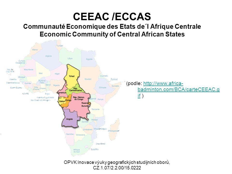 CEEAC /ECCAS Communauté Economique des Etats de´l Afrique Centrale Economic Community of Central African States (podle: http://www.africa- badminton.c