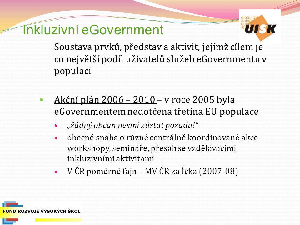 """Inkluzivní eGovernment Soustava prvků, představ a aktivit, jejímž cílem je co největší podíl uživatelů služeb eGovernmentu v populaci Akční plán 2006 – 2010 – v roce 2005 byla eGovernmentem nedotčena třetina EU populace """"žádný občan nesmí zůstat pozadu! obecně snaha o různé centrálně koordinované akce – workshopy, semináře, přesah se vzdělávacími inkluzivními aktivitami V ČR poměrně fajn – MV ČR za Íčka (2007-08)"""