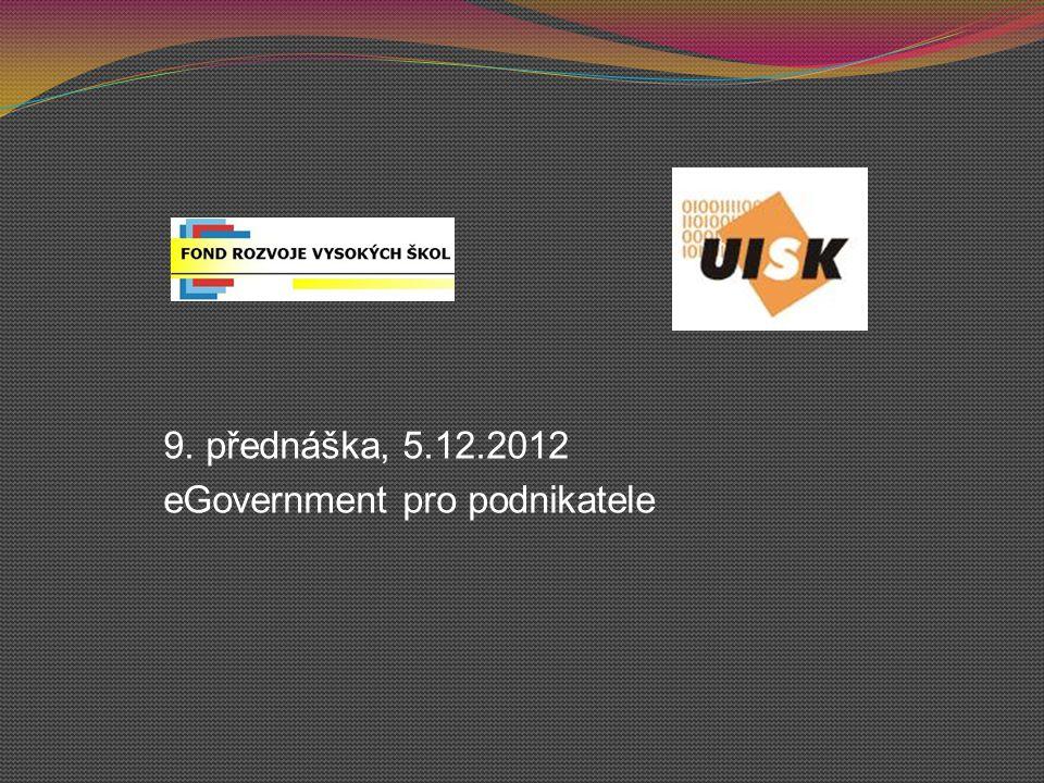 9. přednáška, 5.12.2012 eGovernment pro podnikatele