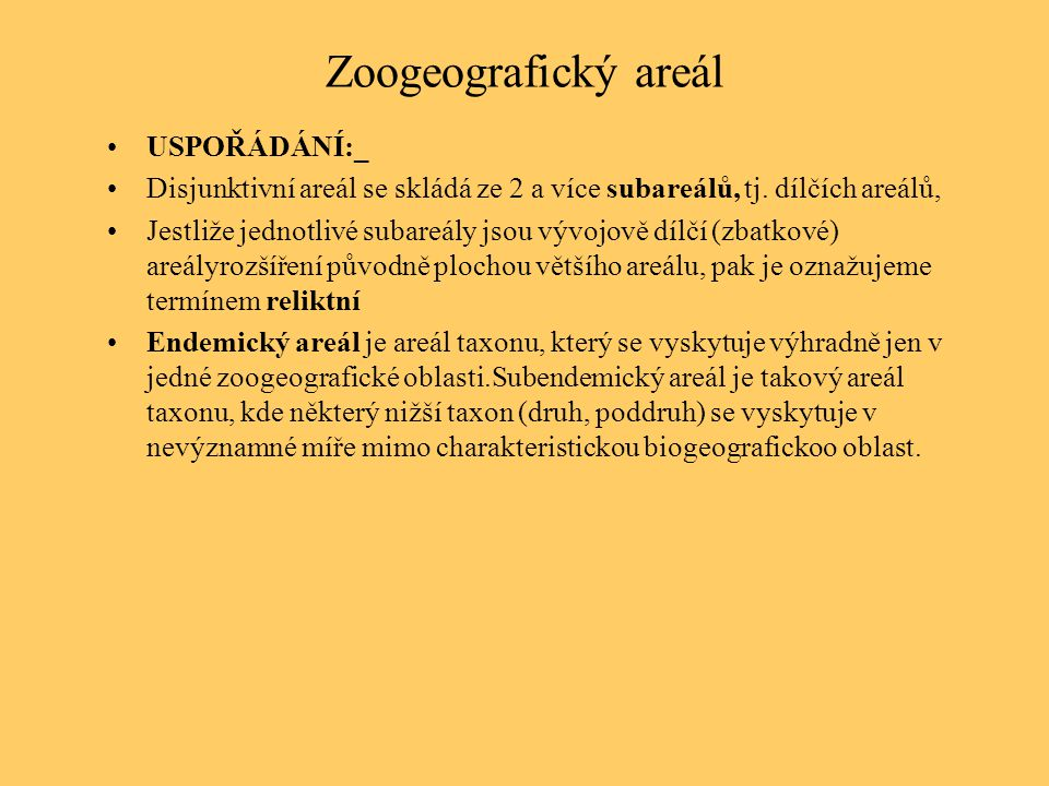 Zoogeografický areál USPOŘÁDÁNÍ:_ Disjunktivní areál se skládá ze 2 a více subareálů, tj. dílčích areálů, Jestliže jednotlivé subareály jsou vývojově