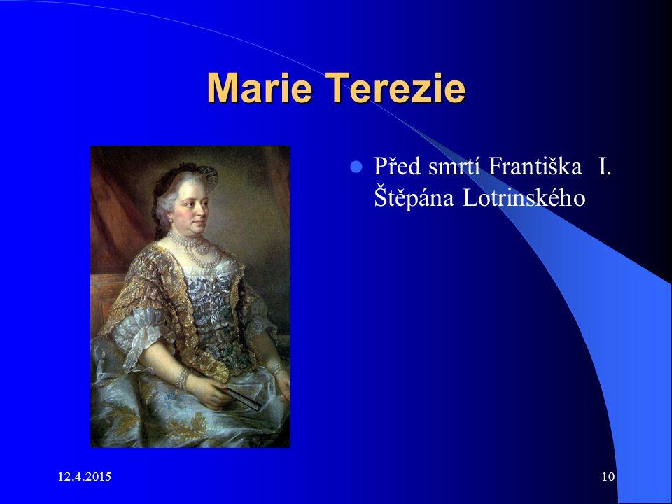 12.4.201510 Marie Terezie Před smrtí Františka I. Štěpána Lotrinského