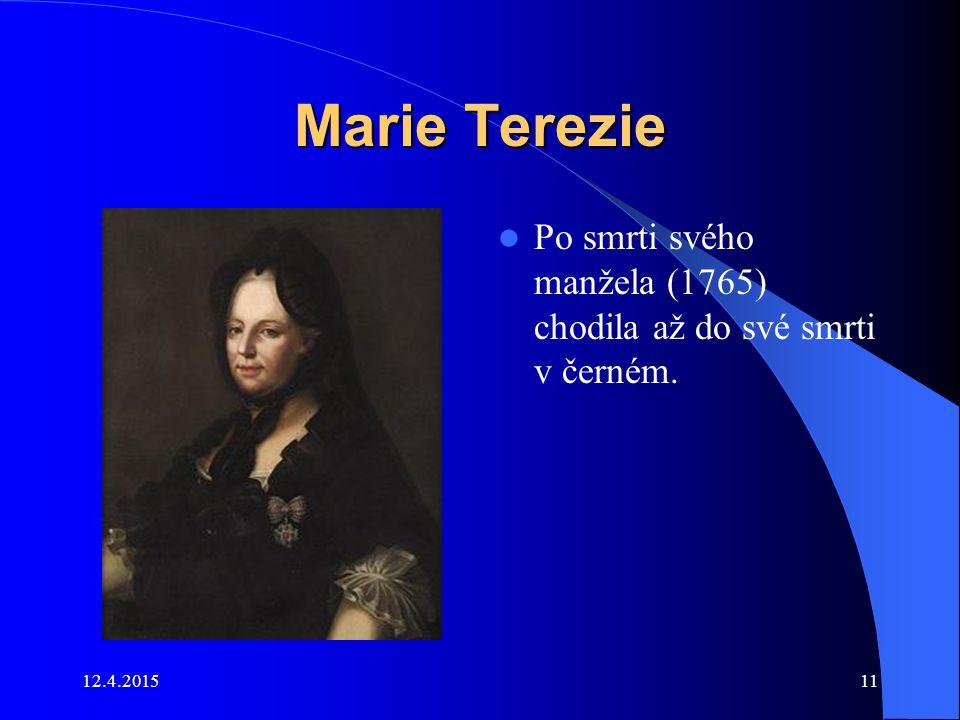 12.4.201511 Marie Terezie Po smrti svého manžela (1765) chodila až do své smrti v černém.