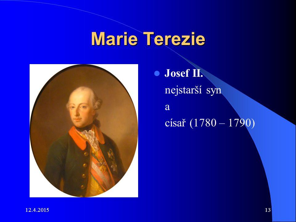 12.4.201513 Marie Terezie Josef II. nejstarší syn a císař (1780 – 1790)