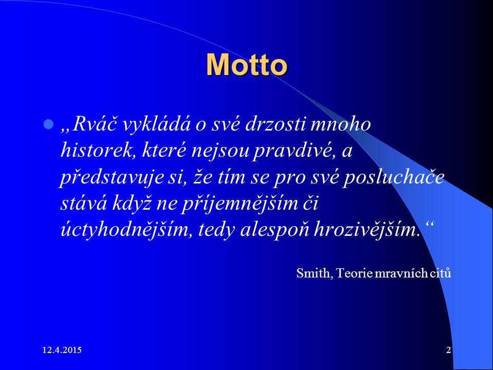 """12.4.20152 Motto """"Rváč vykládá o své drzosti mnoho historek, které nejsou pravdivé, a představuje si, že tím se pro své posluchače stává když ne příje"""