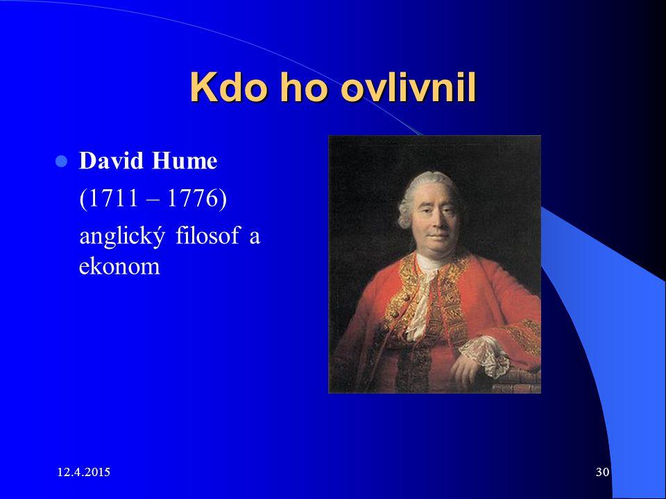 12.4.201530 Kdo ho ovlivnil David Hume (1711 – 1776) anglický filosof a ekonom
