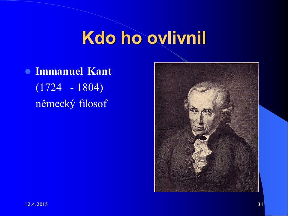 12.4.201531 Kdo ho ovlivnil Immanuel Kant (1724 - 1804) německý filosof