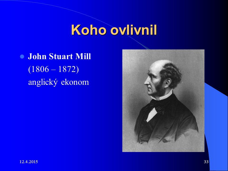 12.4.201533 Koho ovlivnil John Stuart Mill (1806 – 1872) anglický ekonom