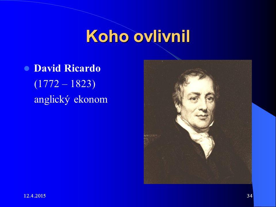 12.4.201534 Koho ovlivnil David Ricardo (1772 – 1823) anglický ekonom