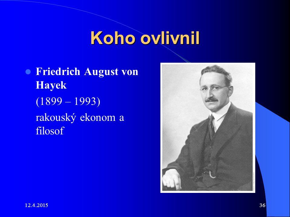 12.4.201536 Koho ovlivnil Friedrich August von Hayek (1899 – 1993) rakouský ekonom a filosof