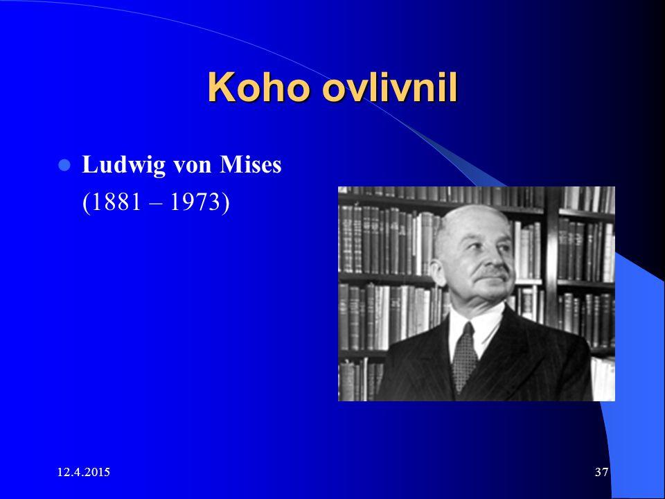 12.4.201537 Koho ovlivnil Ludwig von Mises (1881 – 1973)