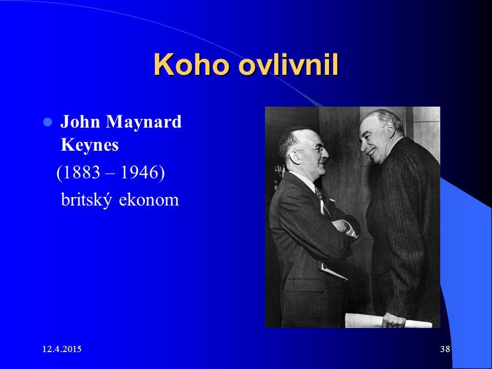 12.4.201538 Koho ovlivnil John Maynard Keynes (1883 – 1946) britský ekonom