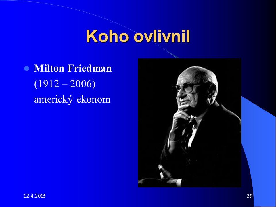 12.4.201539 Koho ovlivnil Milton Friedman (1912 – 2006) americký ekonom