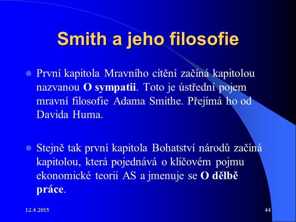 Smith a jeho filosofie První kapitola Mravního cítění začíná kapitolou nazvanou O sympatii. Toto je ústřední pojem mravní filosofie Adama Smithe. Přej