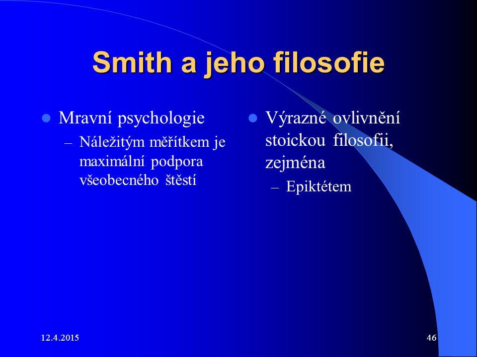 Smith a jeho filosofie Mravní psychologie – Náležitým měřítkem je maximální podpora všeobecného štěstí Výrazné ovlivnění stoickou filosofii, zejména –