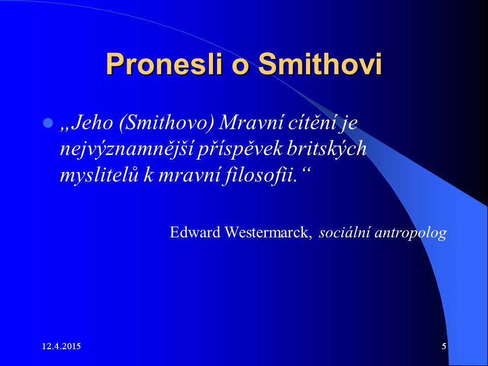 Smith a jeho filosofie Mravní psychologie – Náležitým měřítkem je maximální podpora všeobecného štěstí Výrazné ovlivnění stoickou filosofii, zejména – Epiktétem 12.4.201546
