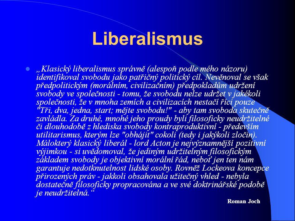 """Liberalismus """"Klasický liberalismus správně (alespoň podle mého názoru) identifikoval svobodu jako patřičný politický cíl. Nevěnoval se však předpolit"""
