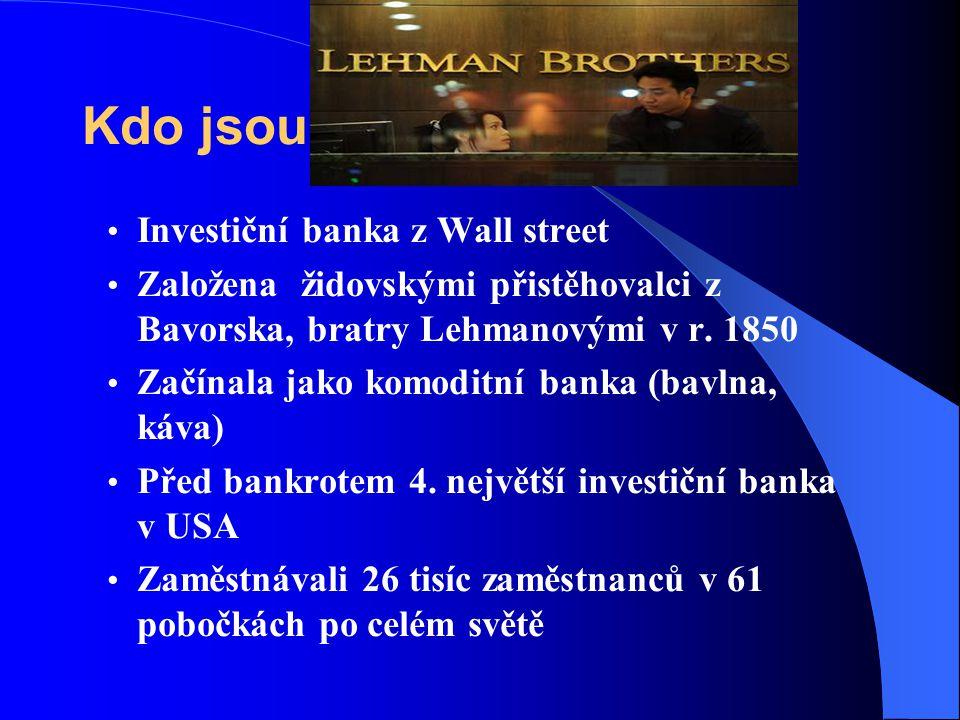 Kdo jsou Investiční banka z Wall street Založena židovskými přistěhovalci z Bavorska, bratry Lehmanovými v r. 1850 Začínala jako komoditní banka (bavl