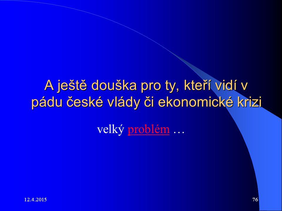A ještě douška pro ty, kteří vidí v pádu české vlády či ekonomické krizi velký problém …problém 12.4.201576