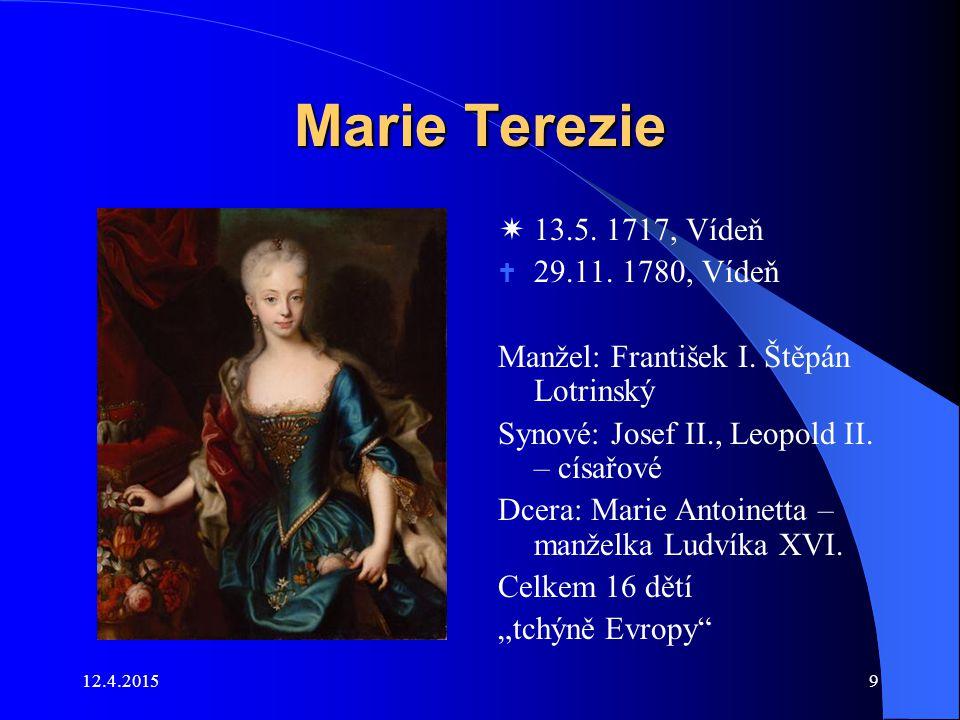 12.4.20159 Marie Terezie  13.5. 1717, Vídeň  29.11. 1780, Vídeň Manžel: František I. Štěpán Lotrinský Synové: Josef II., Leopold II. – císařové Dcer