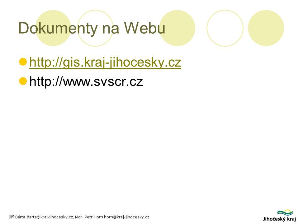 Dokumenty na Webu http://gis.kraj-jihocesky.cz http://www.svscr.cz Jiří Bárta barta@kraj-jihocesky.cz, Mgr.
