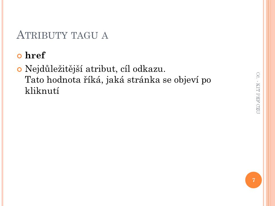 A TRIBUTY TAGU A href Nejdůležitější atribut, cíl odkazu. Tato hodnota říká, jaká stránka se objeví po kliknutí 7 Oč. - KIT PEF CZU