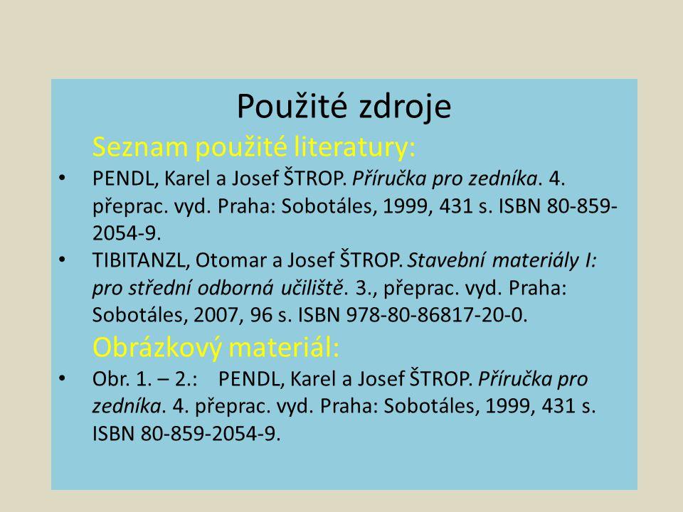 Použité zdroje Seznam použité literatury: PENDL, Karel a Josef ŠTROP.