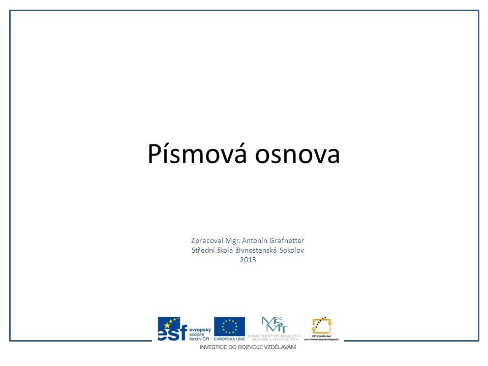 Písmová osnova Zpracoval Mgr. Antonín Grafnetter Střední škola živnostenská Sokolov 2013