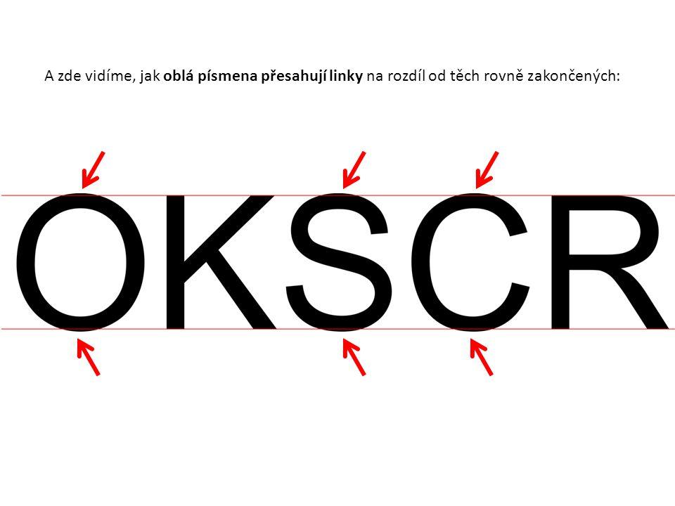 A zde vidíme, jak oblá písmena přesahují linky na rozdíl od těch rovně zakončených: