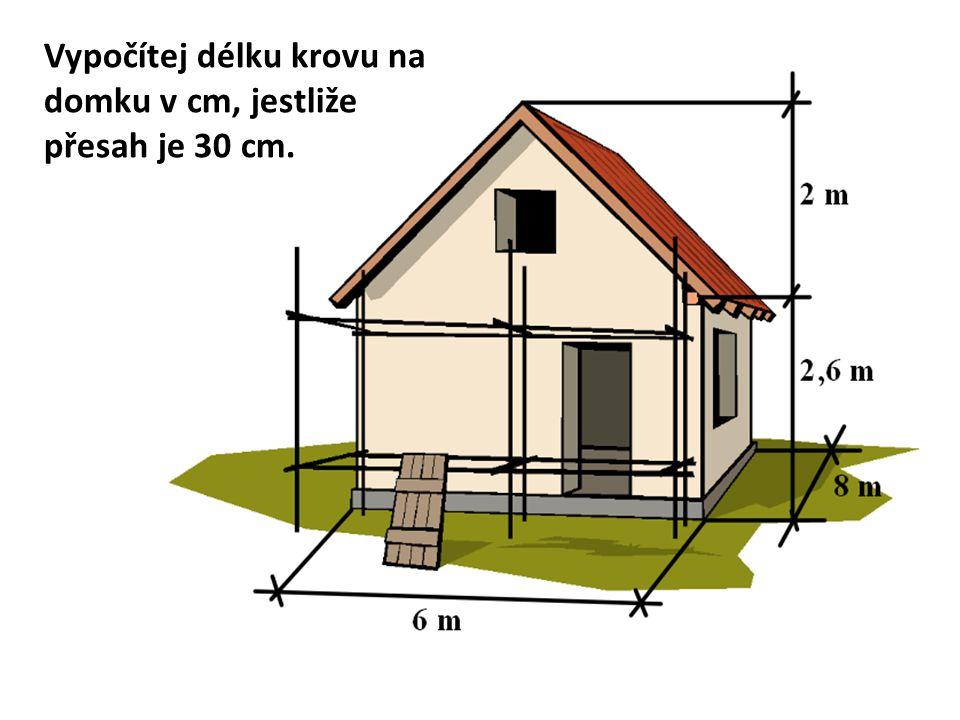 Vypočítej délku krovu na domku v cm, jestliže přesah je 30 cm.