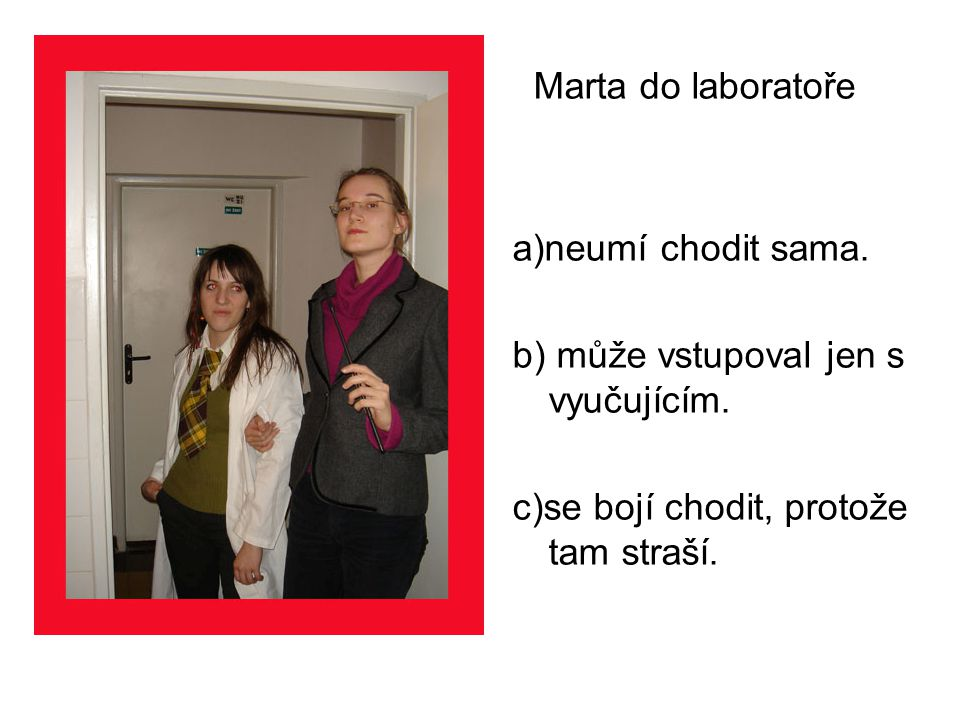 Marta a)se v laboratoři nesmí přejídat.b) čeká miminko a do laboratoře má zakázaný vstup.