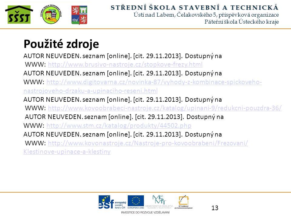 13 Použité zdroje AUTOR NEUVEDEN. seznam [online]. [cit. 29.11.2013]. Dostupný na WWW: http://www.brusivo-nastroje.cz/stopkove-frezy.htmlhttp://www.br