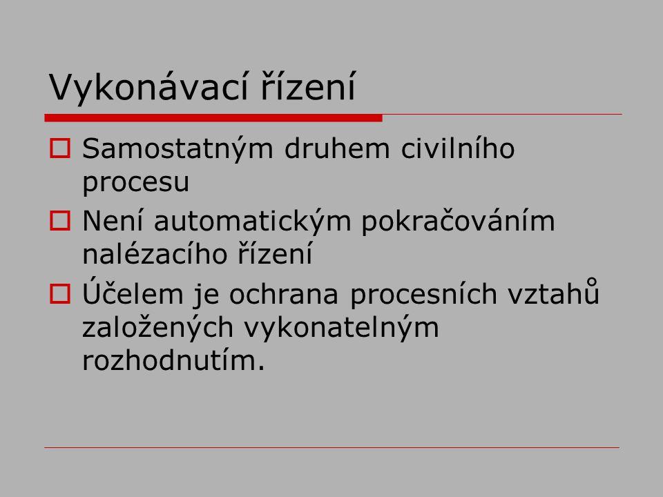 Vykonávací řízení  Samostatným druhem civilního procesu  Není automatickým pokračováním nalézacího řízení  Účelem je ochrana procesních vztahů založených vykonatelným rozhodnutím.