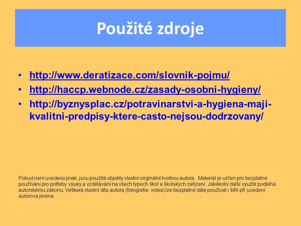 Použité zdroje http://www.deratizace.com/slovnik-pojmu/ http://haccp.webnode.cz/zasady-osobni-hygieny/ http://byznysplac.cz/potravinarstvi-a-hygiena-maji- kvalitni-predpisy-ktere-casto-nejsou-dodrzovany/ Pokud není uvedeno jinak, jsou použité objekty vlastní originální tvorbou autora.