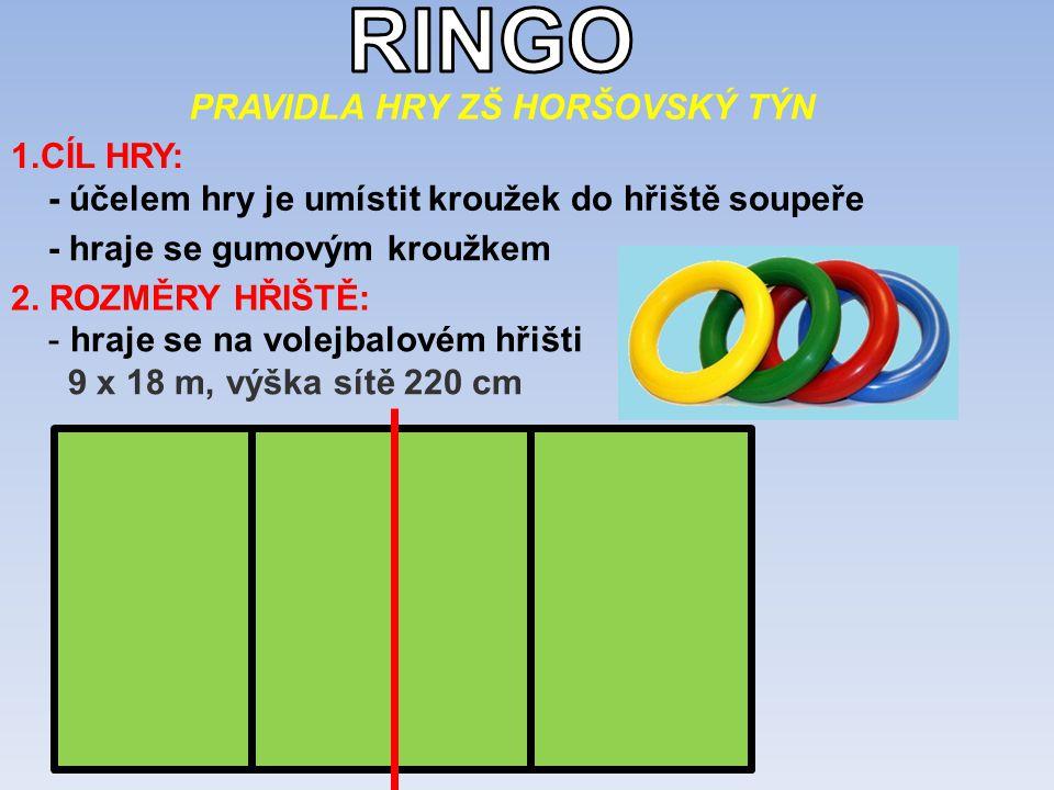 1.CÍL HRY: - účelem hry je umístit kroužek do hřiště soupeře - hraje se gumovým kroužkem 2. ROZMĚRY HŘIŠTĚ: - hraje se na volejbalovém hřišti 9 x 18 m