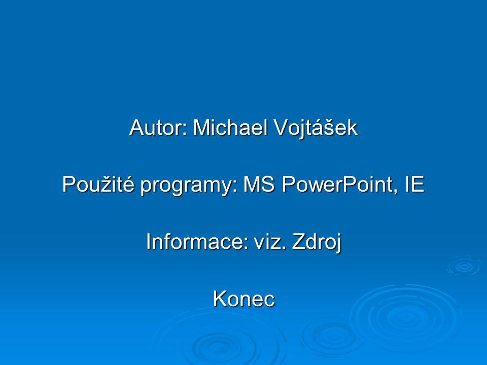 Autor: Michael Vojtášek Použité programy: MS PowerPoint, IE Informace: viz. Zdroj Konec