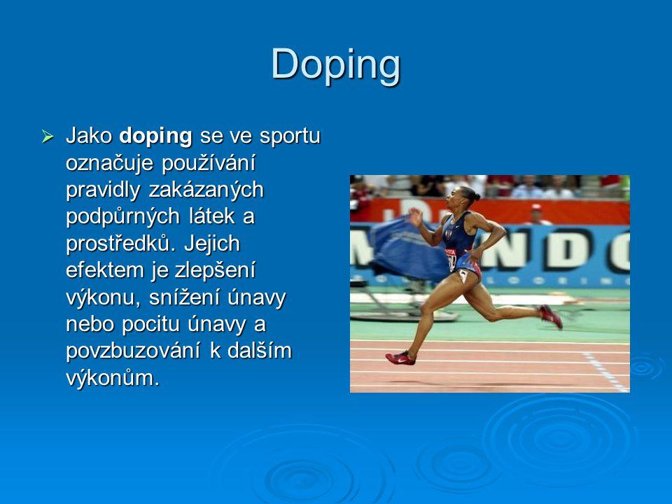 Doping  Jako doping se ve sportu označuje používání pravidly zakázaných podpůrných látek a prostředků. Jejich efektem je zlepšení výkonu, snížení úna