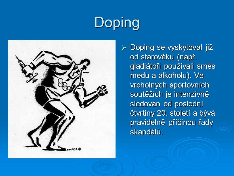 Doping  Doping se vyskytoval již od starověku (např. gladiátoři používali směs medu a alkoholu). Ve vrcholných sportovních soutěžích je intenzívně sl
