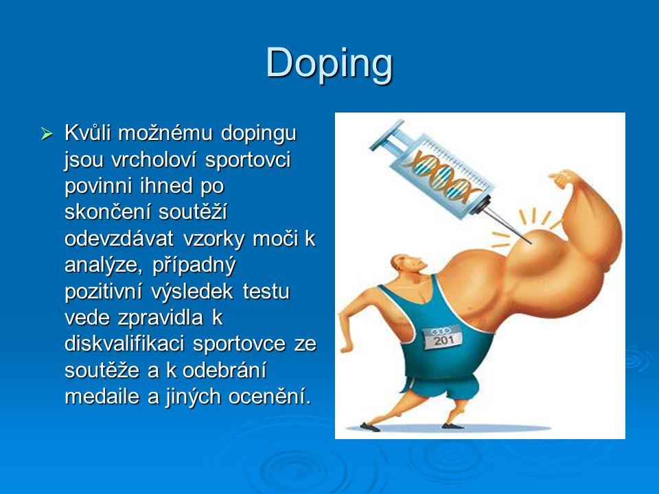 Doping  Kvůli možnému dopingu jsou vrcholoví sportovci povinni ihned po skončení soutěží odevzdávat vzorky moči k analýze, případný pozitivní výslede