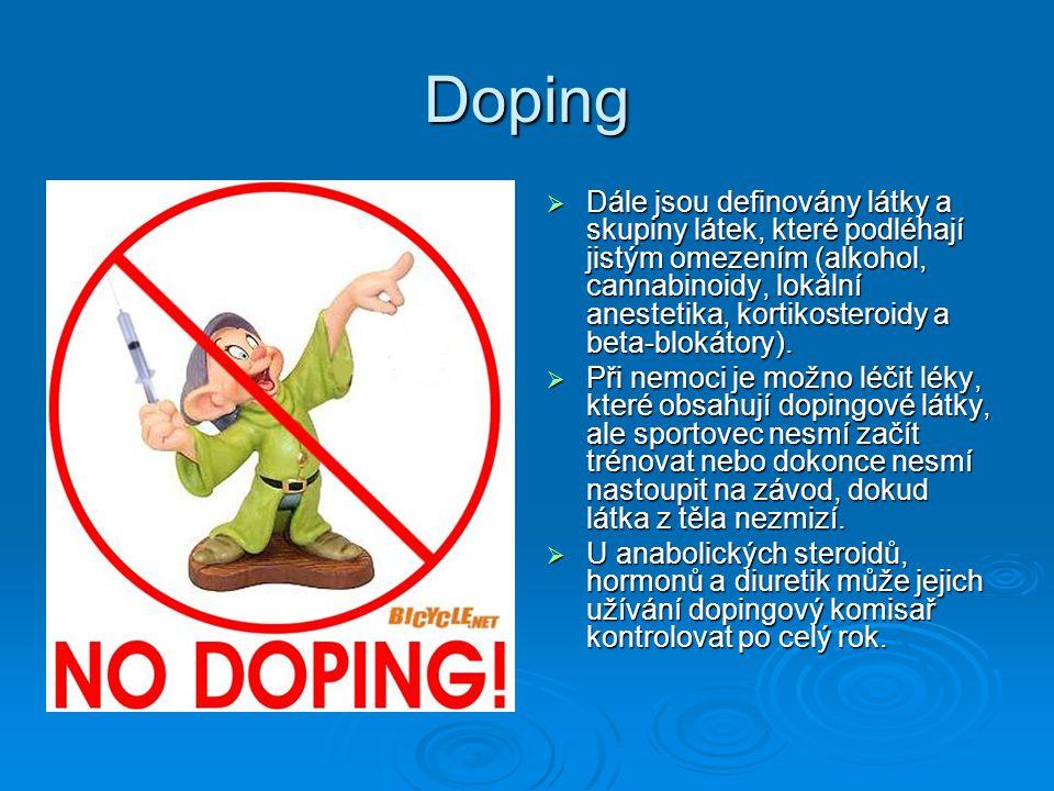 Doping  Dále jsou definovány látky a skupiny látek, které podléhají jistým omezením (alkohol, cannabinoidy, lokální anestetika, kortikosteroidy a bet