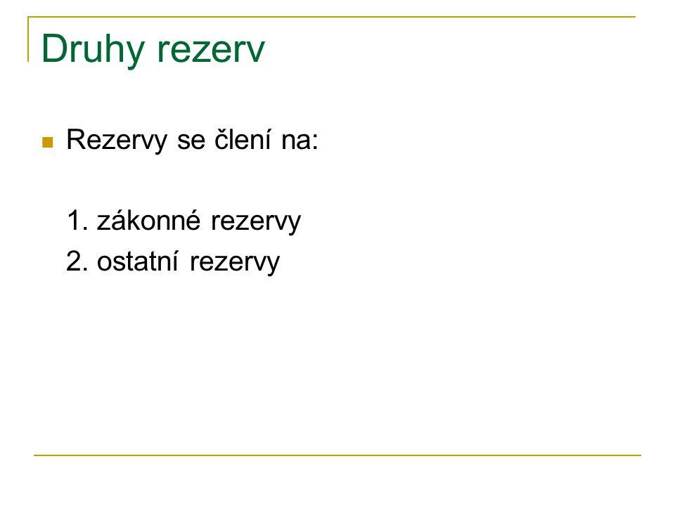 Druhy rezerv Rezervy se člení na: 1. zákonné rezervy 2. ostatní rezervy
