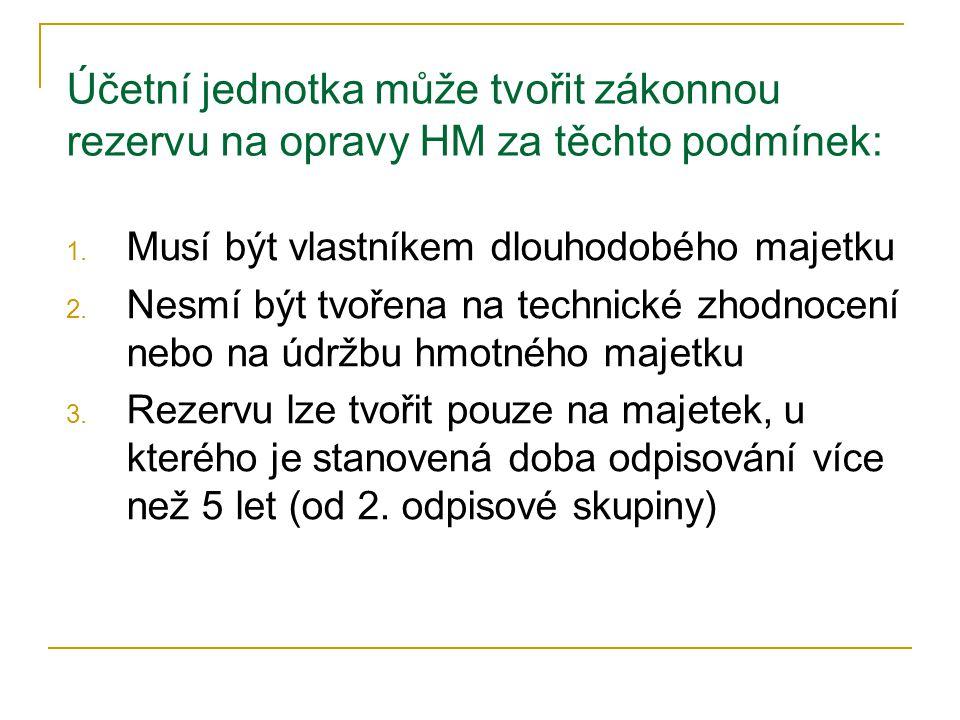 Rezervu nesmíme vytvářet na opravu HM 1.Na opravu majetku, který je určen k likvidaci 2.