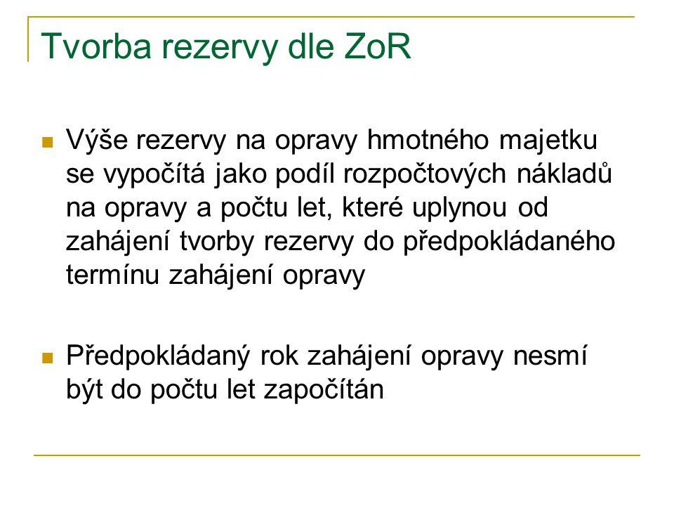 Tvorba rezervy dle ZoR Výše rezervy na opravy hmotného majetku se vypočítá jako podíl rozpočtových nákladů na opravy a počtu let, které uplynou od zahájení tvorby rezervy do předpokládaného termínu zahájení opravy Předpokládaný rok zahájení opravy nesmí být do počtu let započítán