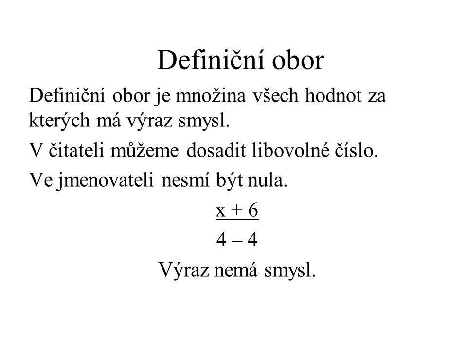 Definiční obor Definiční obor je množina všech hodnot za kterých má výraz smysl. V čitateli můžeme dosadit libovolné číslo. Ve jmenovateli nesmí být n