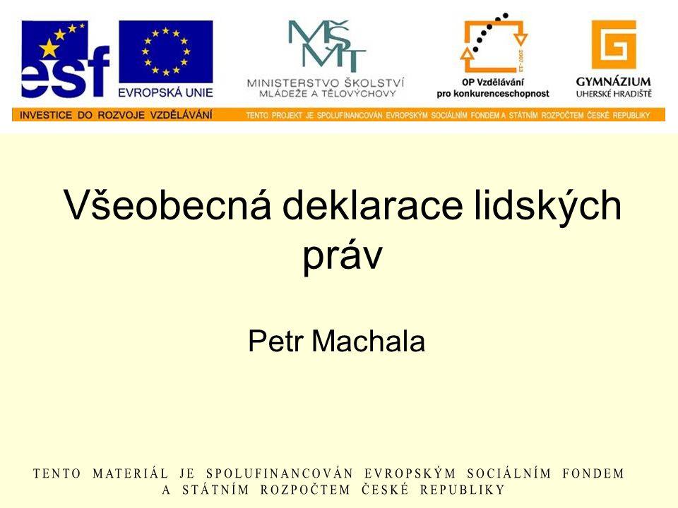 Všeobecná deklarace lidských práv Petr Machala