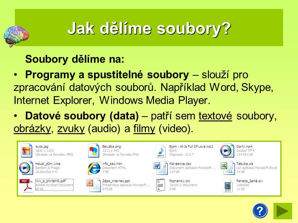 Jak dělíme soubory? Soubory dělíme na: Programy a spustitelné soubory – slouží pro zpracování datových souborů. Například Word, Skype, Internet Explor
