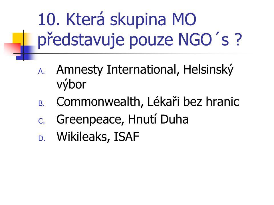 10.Která skupina MO představuje pouze NGO´s . A. Amnesty International, Helsinský výbor B.