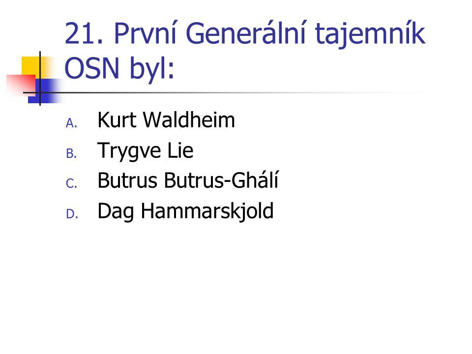 21.První Generální tajemník OSN byl: A. Kurt Waldheim B.