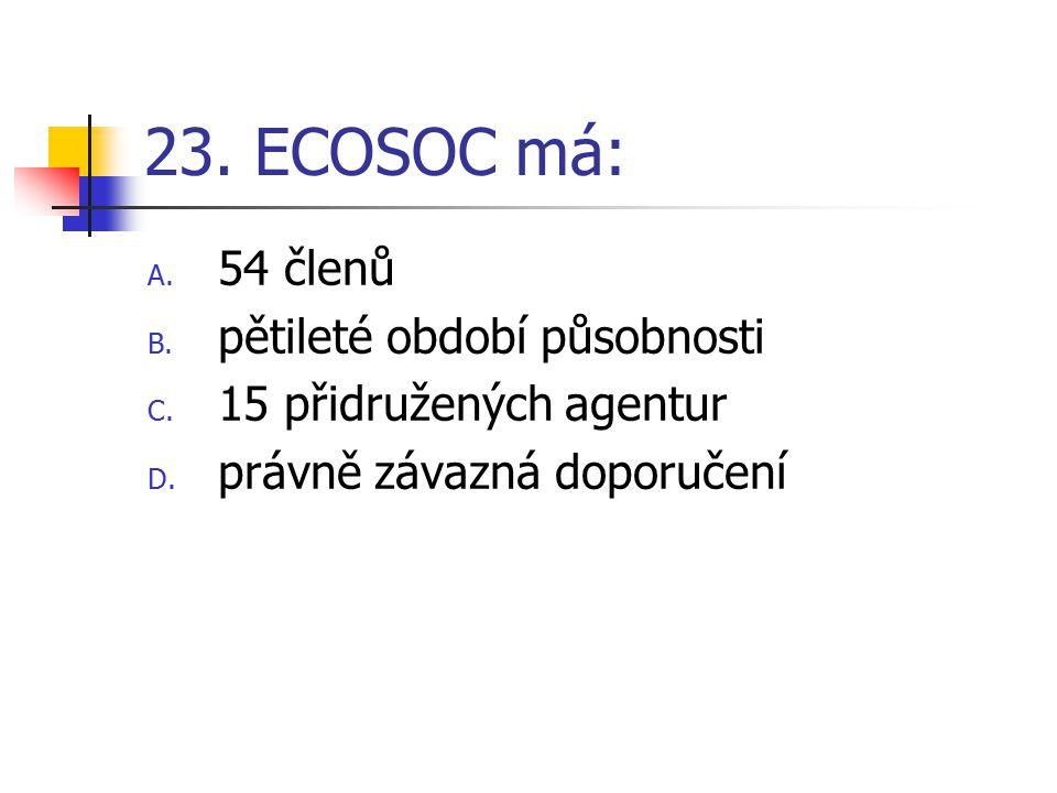 23.ECOSOC má: A. 54 členů B. pětileté období působnosti C.